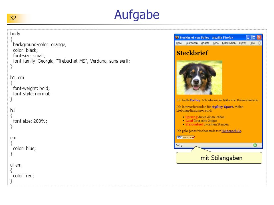 32 Aufgabe body { background-color: orange; color: black; font-size: small; font-family: Georgia,