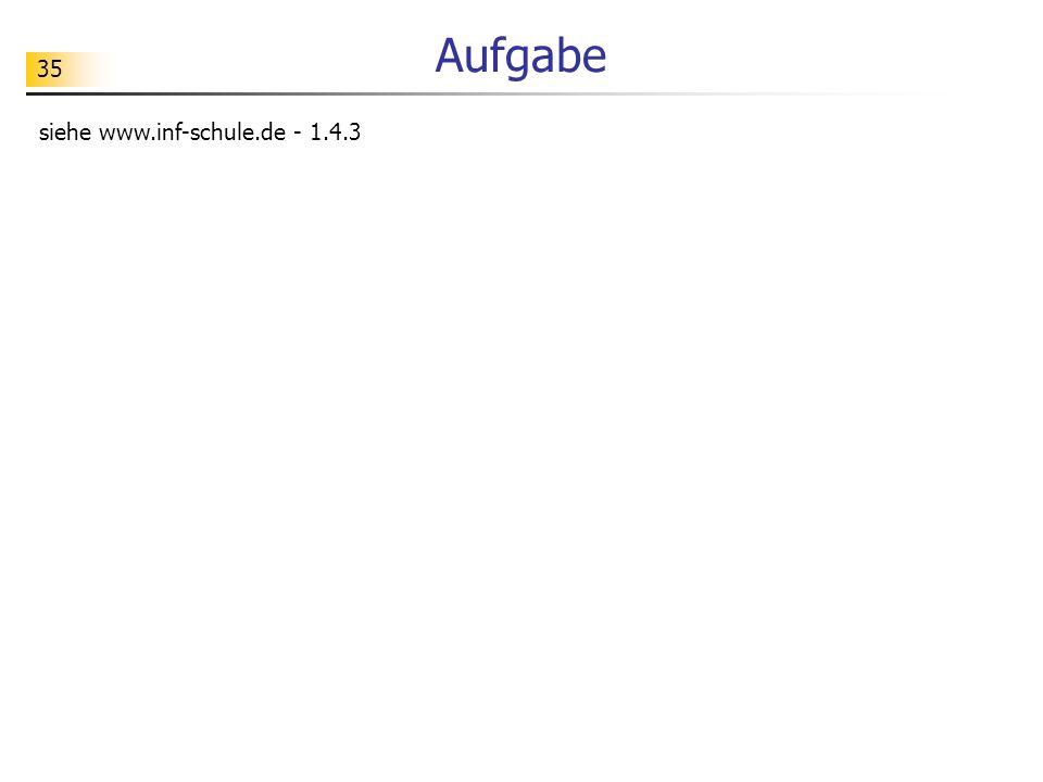 35 Aufgabe siehe www.inf-schule.de - 1.4.3