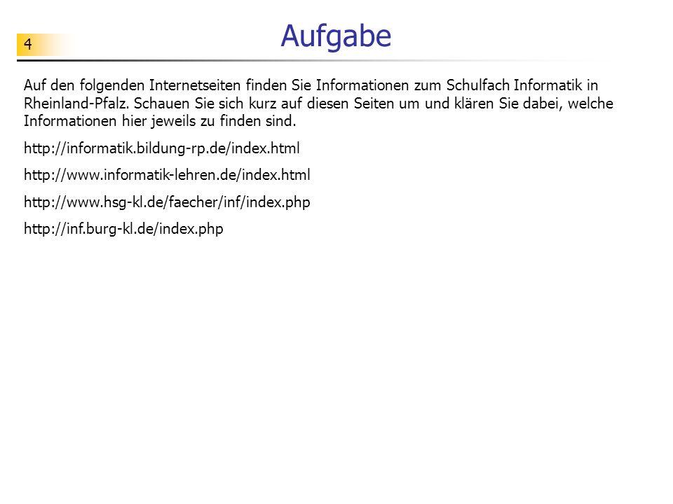 4 Aufgabe Auf den folgenden Internetseiten finden Sie Informationen zum Schulfach Informatik in Rheinland-Pfalz. Schauen Sie sich kurz auf diesen Seit