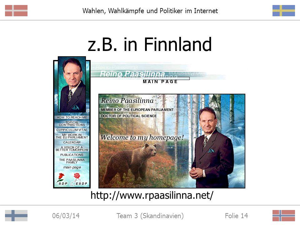 Wahlen, Wahlkämpfe und Politiker im Internet 06/03/14 Folie 13Team 3 (Skandinavien) z.B. in Norwegen http://www.hoyre.no/org/folkevalgte/strg/devoldkr