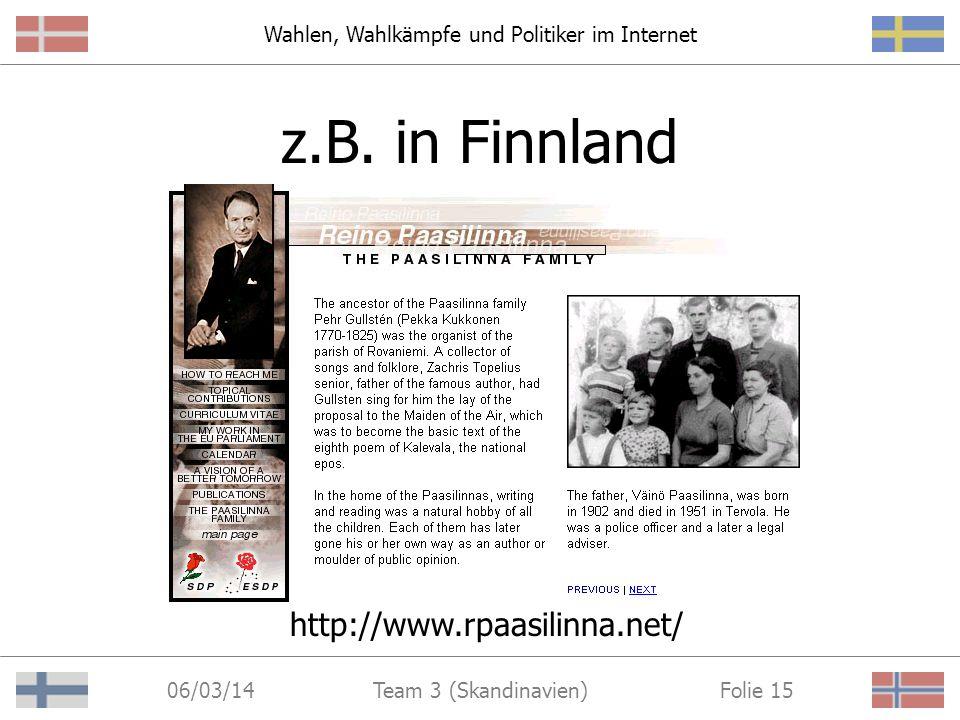 Wahlen, Wahlkämpfe und Politiker im Internet 06/03/14 Folie 14Team 3 (Skandinavien) z.B. in Finnland http://www.rpaasilinna.net/