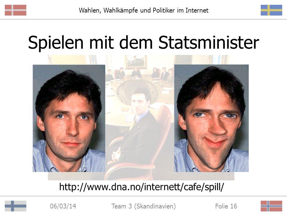 Wahlen, Wahlkämpfe und Politiker im Internet 06/03/14 Folie 15Team 3 (Skandinavien) z.B.