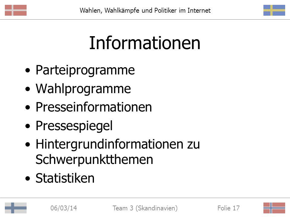 Wahlen, Wahlkämpfe und Politiker im Internet 06/03/14 Folie 16Team 3 (Skandinavien) Spielen mit dem Statsminister http://www.dna.no/internett/cafe/spill/