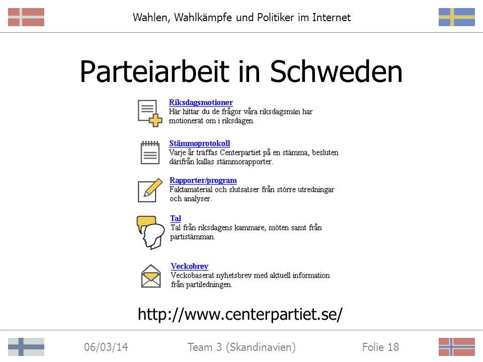 Wahlen, Wahlkämpfe und Politiker im Internet 06/03/14 Folie 17Team 3 (Skandinavien) Informationen Parteiprogramme Wahlprogramme Presseinformationen Pr