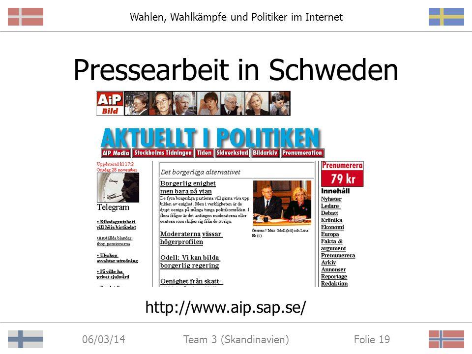 Wahlen, Wahlkämpfe und Politiker im Internet 06/03/14 Folie 18Team 3 (Skandinavien) Parteiarbeit in Schweden http://www.centerpartiet.se/