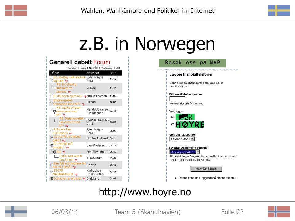 Wahlen, Wahlkämpfe und Politiker im Internet 06/03/14 Folie 21Team 3 (Skandinavien) Kommunikation E-Mail-Kontakte Diskussionsforen Chatrooms Meinungsu