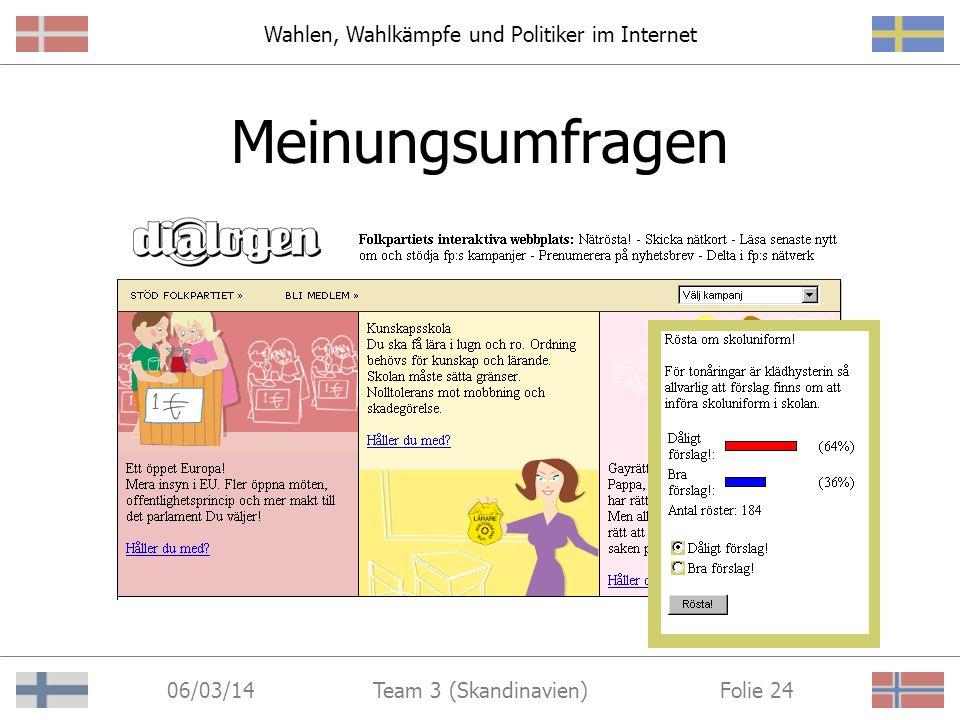Wahlen, Wahlkämpfe und Politiker im Internet 06/03/14 Folie 23Team 3 (Skandinavien) Online-Spenden in Schweden http://www.folkpartiet.it