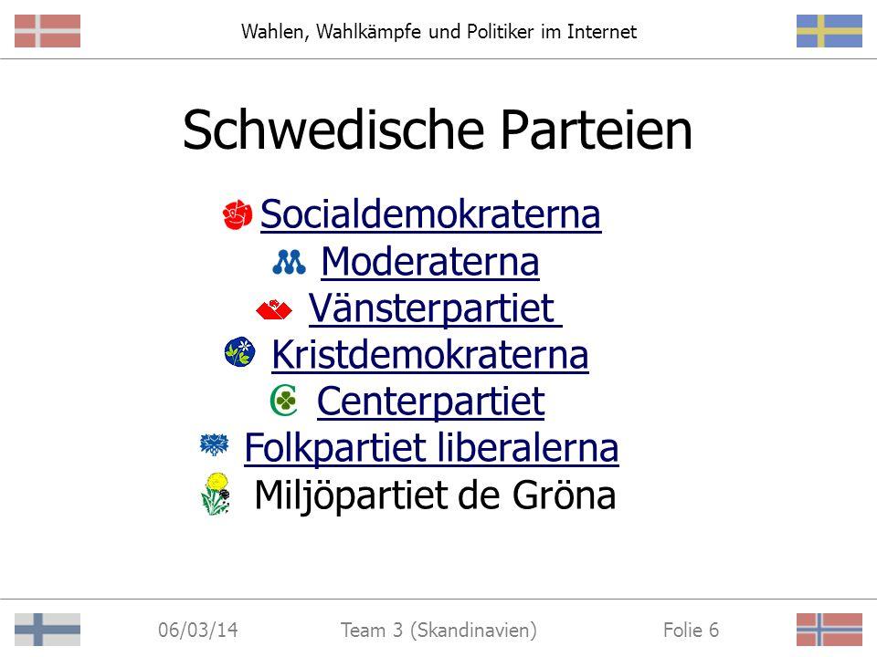 Wahlen, Wahlkämpfe und Politiker im Internet 06/03/14 Folie 26Team 3 (Skandinavien) Fazit großes, breit gefächertes Informationsangebot umfangreiche Kommunikationsmöglichkeiten Partizipationsansätze vorhanden, jedoch nur auf niedrigster Ebene