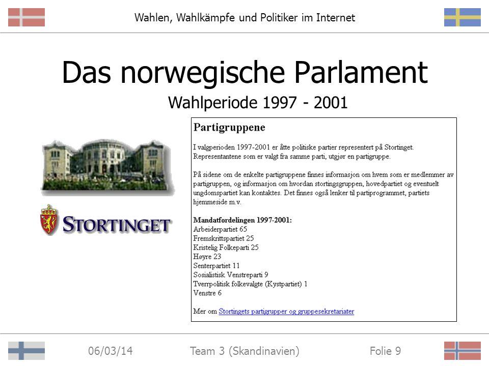 Wahlen, Wahlkämpfe und Politiker im Internet 06/03/14 Folie 9Team 3 (Skandinavien) Das norwegische Parlament Wahlperiode 1997 - 2001