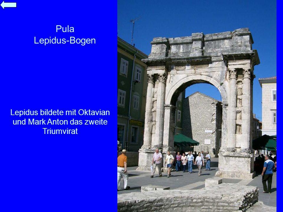 Pula Lepidus-Bogen Lepidus bildete mit Oktavian und Mark Anton das zweite Triumvirat