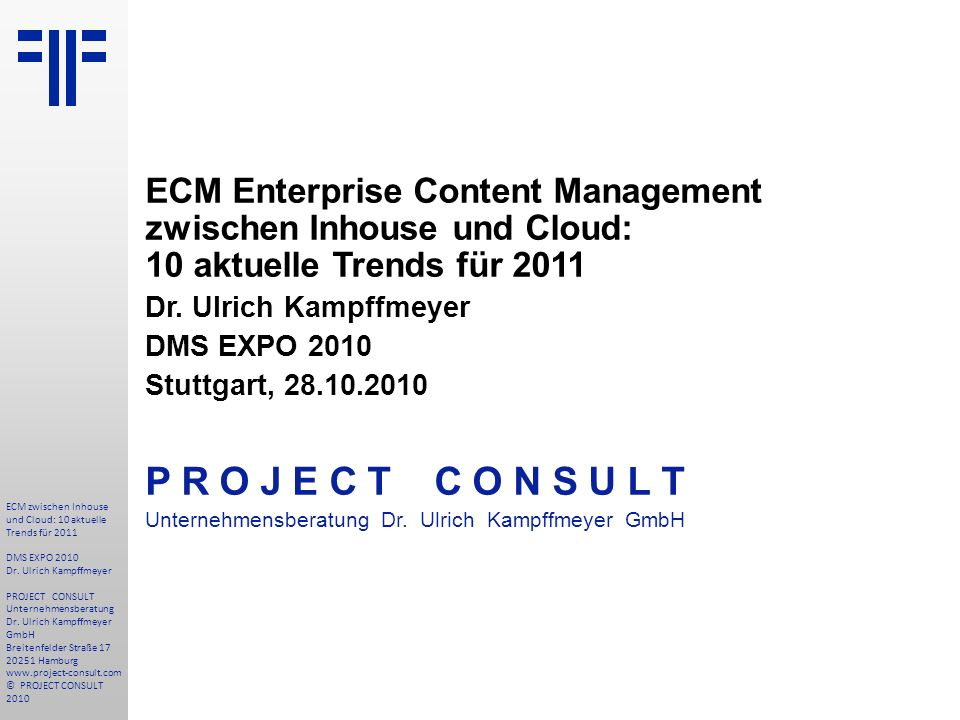 ECM Enterprise Content Management zwischen Inhouse und Cloud: 10 aktuelle Trends für 2011 Dr. Ulrich Kampffmeyer DMS EXPO 2010 Stuttgart, 28.10.2010 P