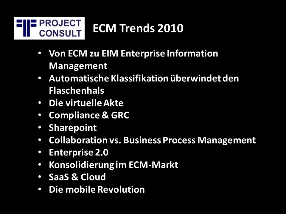 ECM Trends 2010 Von ECM zu EIM Enterprise Information Management Automatische Klassifikation überwindet den Flaschenhals Die virtuelle Akte Compliance & GRC Sharepoint Collaboration vs.