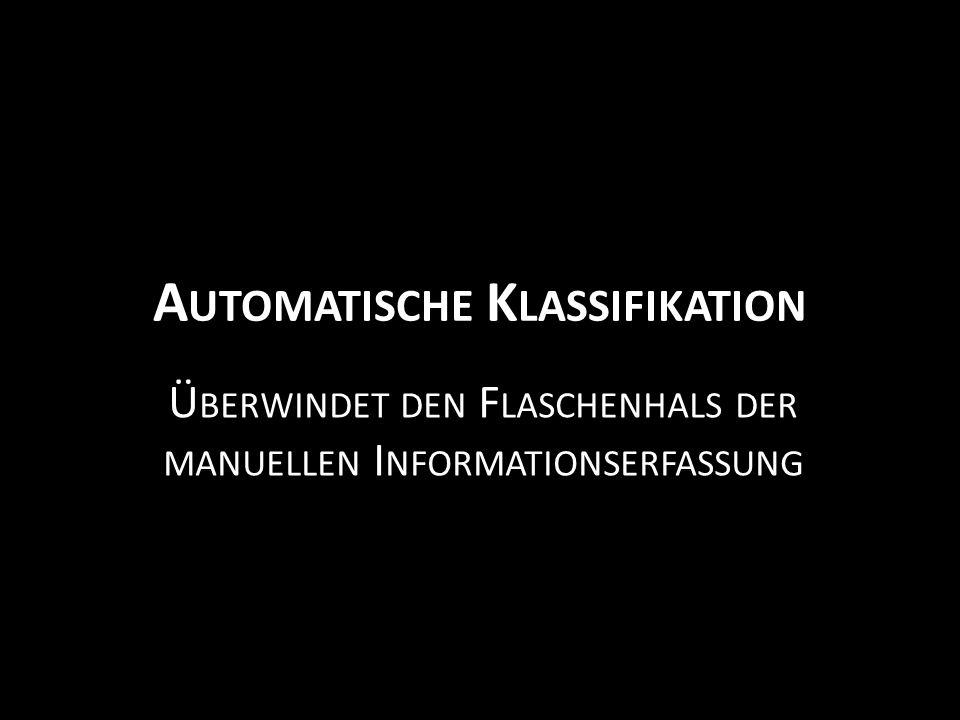 A UTOMATISCHE K LASSIFIKATION Ü BERWINDET DEN F LASCHENHALS DER MANUELLEN I NFORMATIONSERFASSUNG