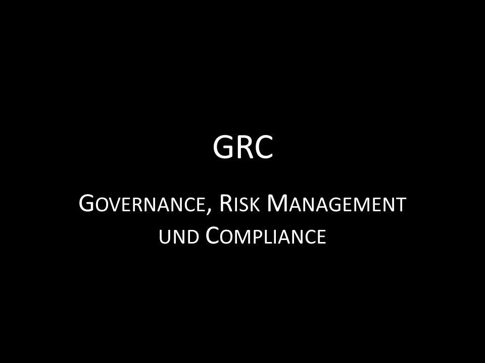 GRC G OVERNANCE, R ISK M ANAGEMENT UND C OMPLIANCE