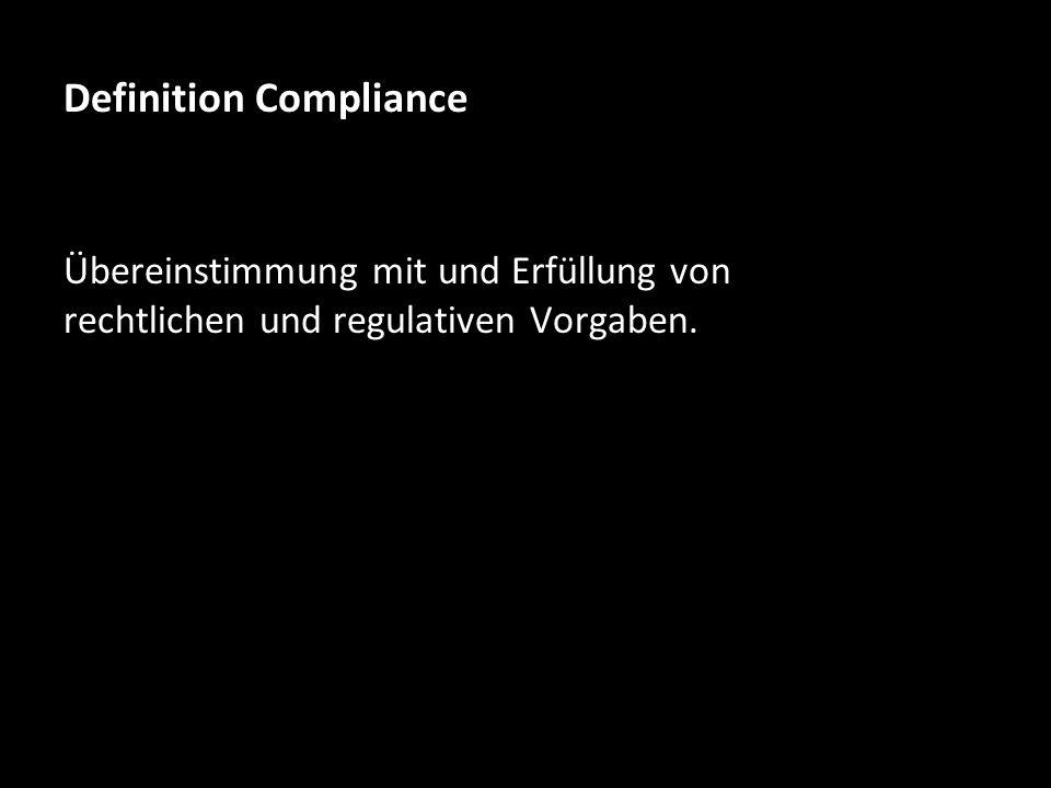 Übereinstimmung mit und Erfüllung von rechtlichen und regulativen Vorgaben. Definition Compliance