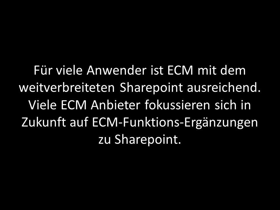Für viele Anwender ist ECM mit dem weitverbreiteten Sharepoint ausreichend. Viele ECM Anbieter fokussieren sich in Zukunft auf ECM-Funktions-Ergänzung