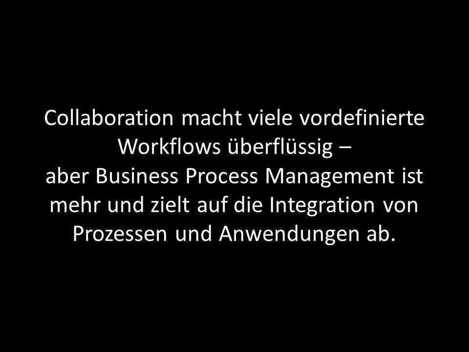 Collaboration macht viele vordefinierte Workflows überflüssig – aber Business Process Management ist mehr und zielt auf die Integration von Prozessen