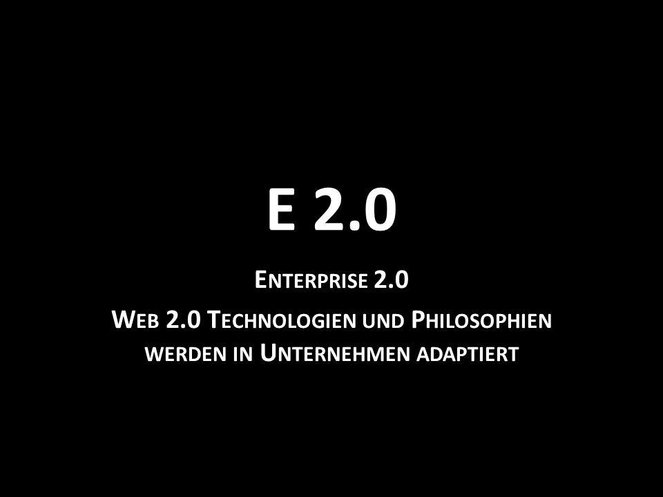 E 2.0 E NTERPRISE 2.0 W EB 2.0 T ECHNOLOGIEN UND P HILOSOPHIEN WERDEN IN U NTERNEHMEN ADAPTIERT