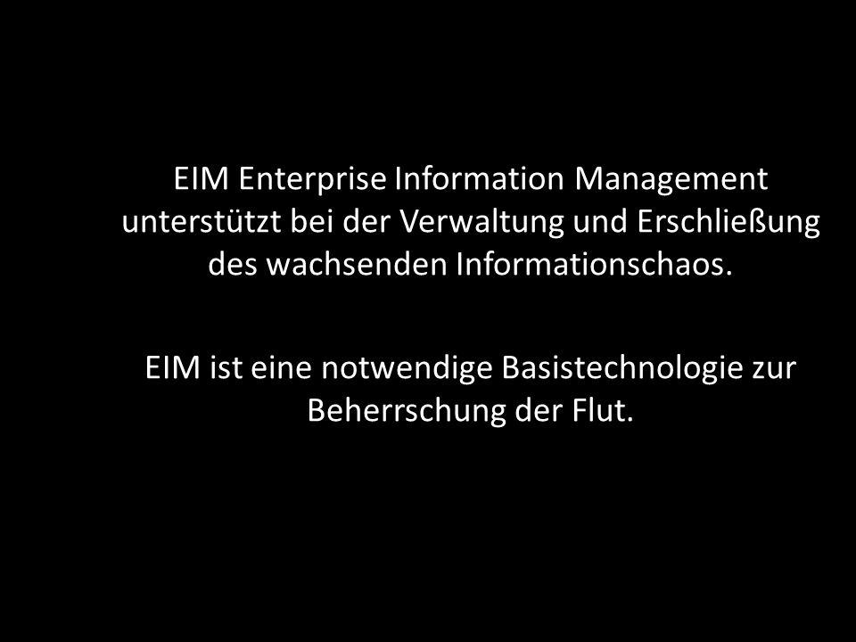 EIM Enterprise Information Management unterstützt bei der Verwaltung und Erschließung des wachsenden Informationschaos. EIM ist eine notwendige Basist