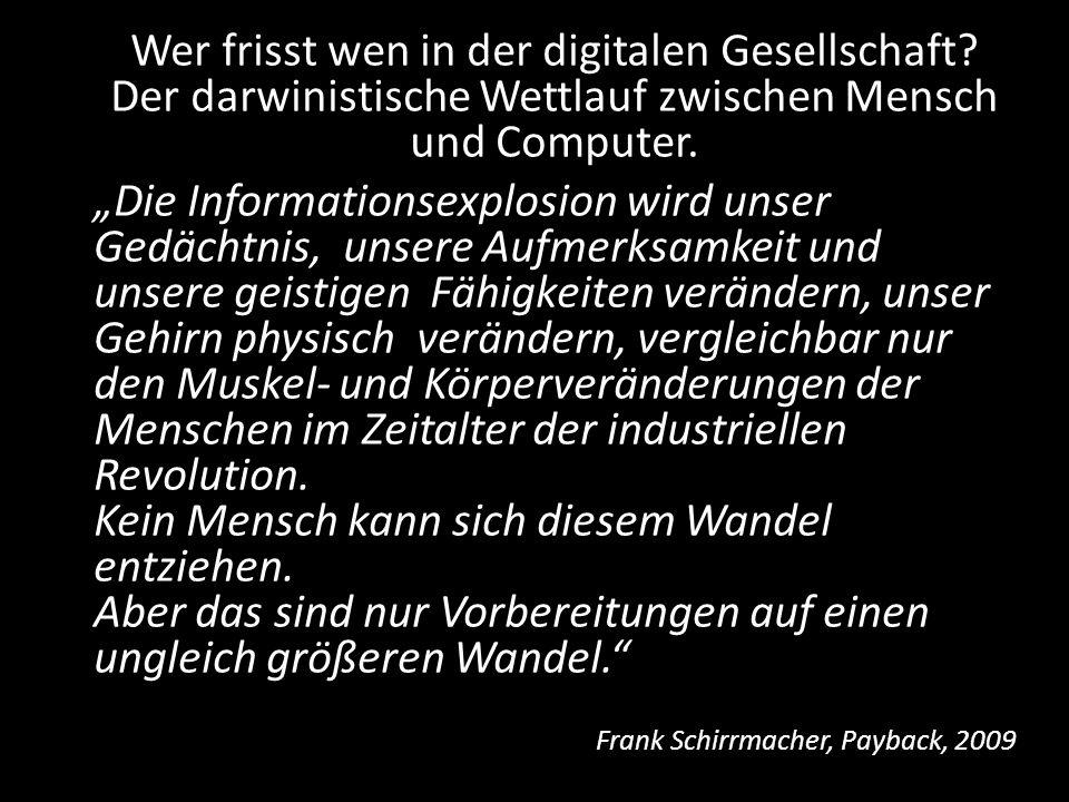 Wer frisst wen in der digitalen Gesellschaft? Der darwinistische Wettlauf zwischen Mensch und Computer. Die Informationsexplosion wird unser Gedächtni