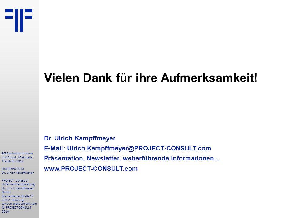 Vielen Dank für ihre Aufmerksamkeit! Dr. Ulrich Kampffmeyer E-Mail: Ulrich.Kampffmeyer@PROJECT-CONSULT.com Präsentation, Newsletter, weiterführende In