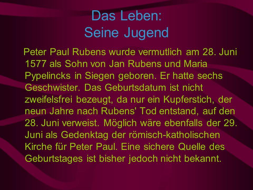 Das Leben: Seine Jugend Peter Paul Rubens wurde vermutlich am 28.