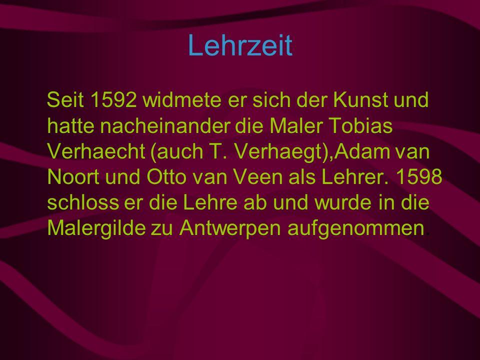Lehrzeit Seit 1592 widmete er sich der Kunst und hatte nacheinander die Maler Tobias Verhaecht (auch T.