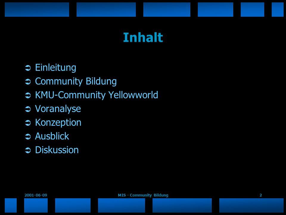 2001-06-09MIS - Community Bildung2 Inhalt Einleitung Community Bildung KMU-Community Yellowworld Voranalyse Konzeption Ausblick Diskussion