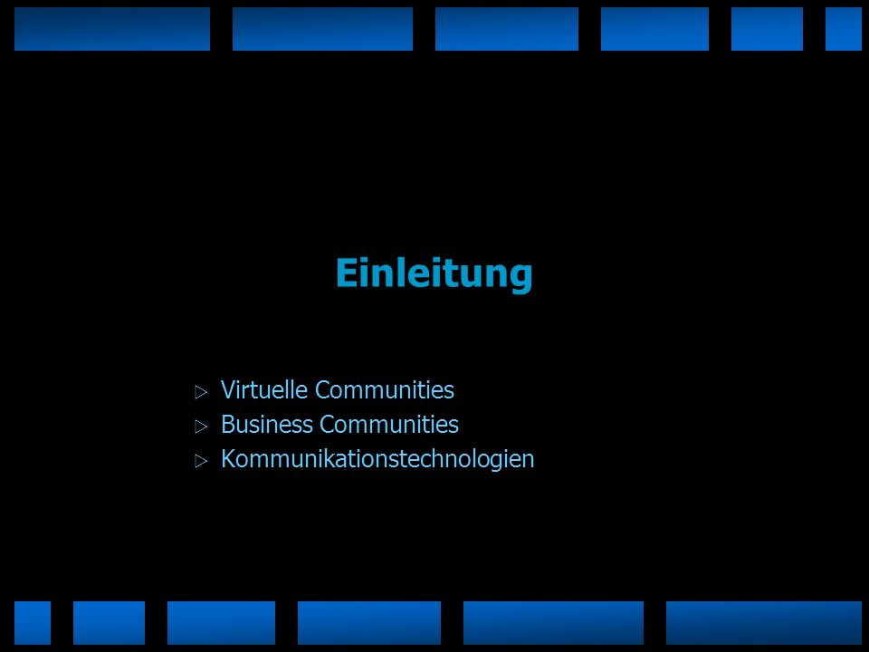 Einleitung Virtuelle Communities Business Communities Kommunikationstechnologien