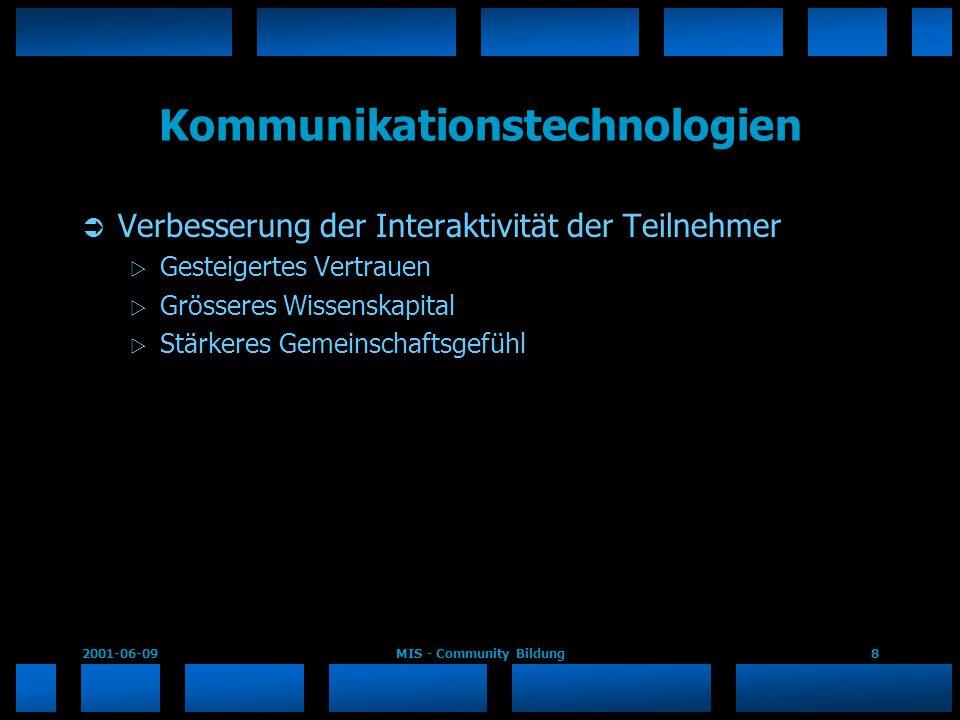 2001-06-09MIS - Community Bildung8 Kommunikationstechnologien Verbesserung der Interaktivität der Teilnehmer Gesteigertes Vertrauen Grösseres Wissensk