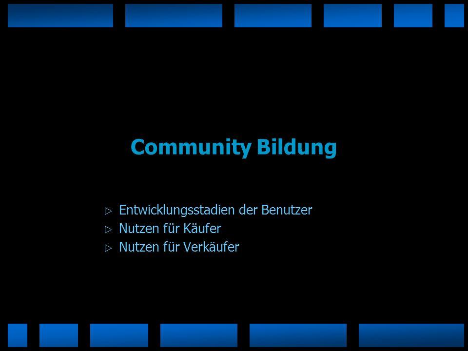 Community Bildung Entwicklungsstadien der Benutzer Nutzen für Käufer Nutzen für Verkäufer