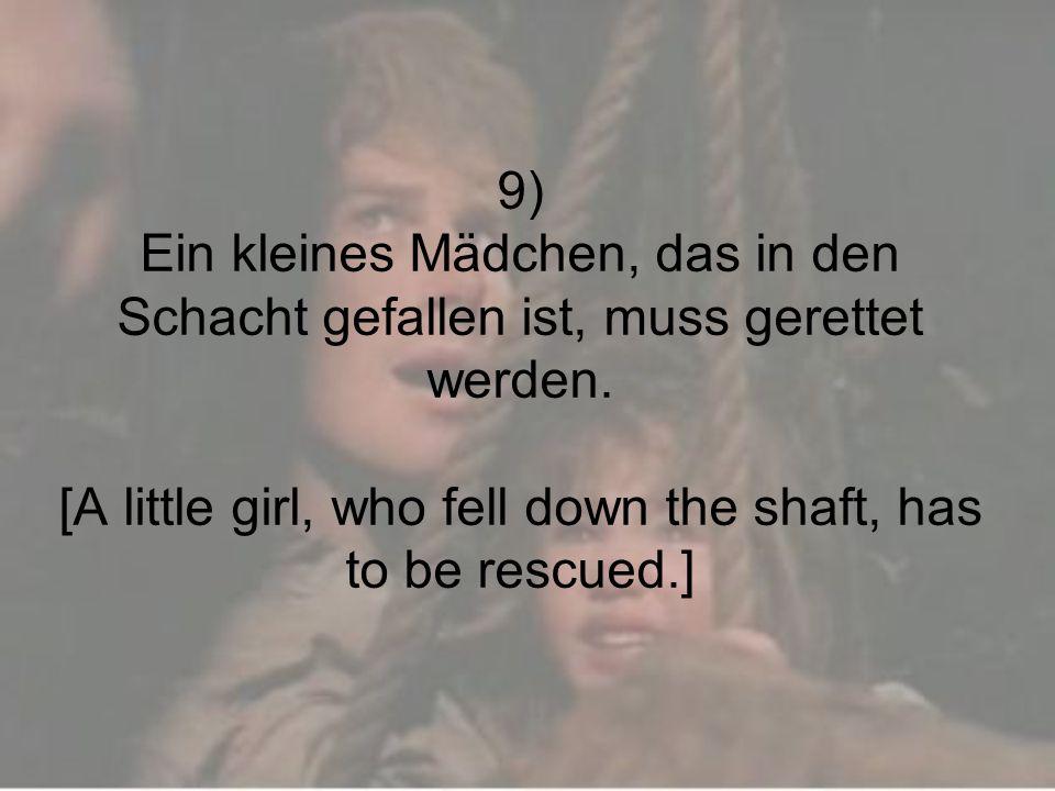 9) Ein kleines Mädchen, das in den Schacht gefallen ist, muss gerettet werden.
