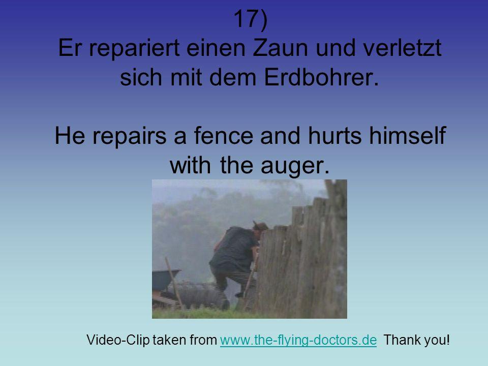 17) Er repariert einen Zaun und verletzt sich mit dem Erdbohrer.
