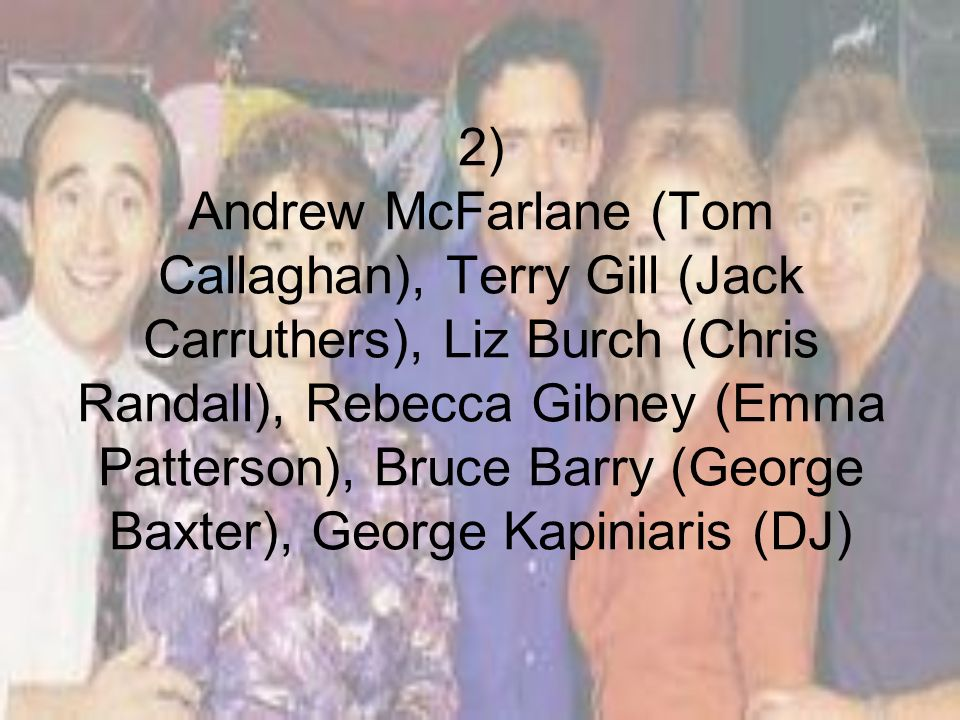 3) Vikki Blanche, David Reyne, Brett Climo, Gerard Kennedy, Nikki Coghill, Mark Neal, Marie Redshaw
