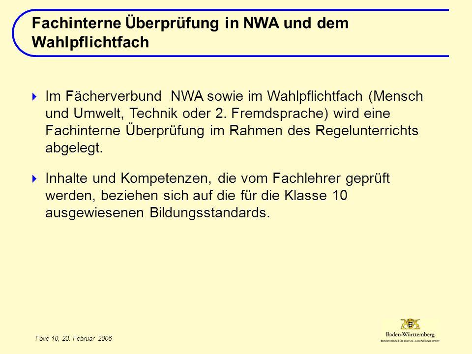 Folie 10, 23. Februar 2006 Im Fächerverbund NWA sowie im Wahlpflichtfach (Mensch und Umwelt, Technik oder 2. Fremdsprache) wird eine Fachinterne Überp