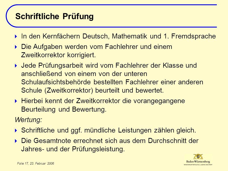 Folie 17, 23. Februar 2006 In den Kernfächern Deutsch, Mathematik und 1. Fremdsprache Die Aufgaben werden vom Fachlehrer und einem Zweitkorrektor korr