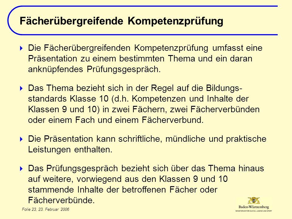 Folie 23, 23. Februar 2006 Die Fächerübergreifenden Kompetenzprüfung umfasst eine Präsentation zu einem bestimmten Thema und ein daran anknüpfendes Pr
