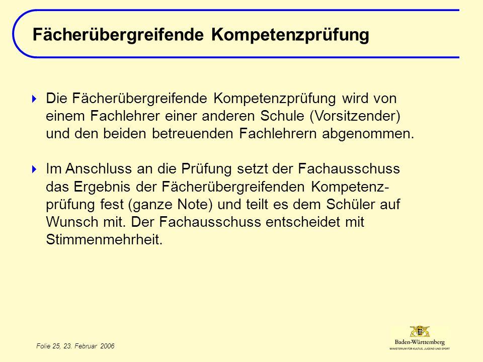Folie 25, 23. Februar 2006 Fächerübergreifende Kompetenzprüfung Die Fächerübergreifende Kompetenzprüfung wird von einem Fachlehrer einer anderen Schul