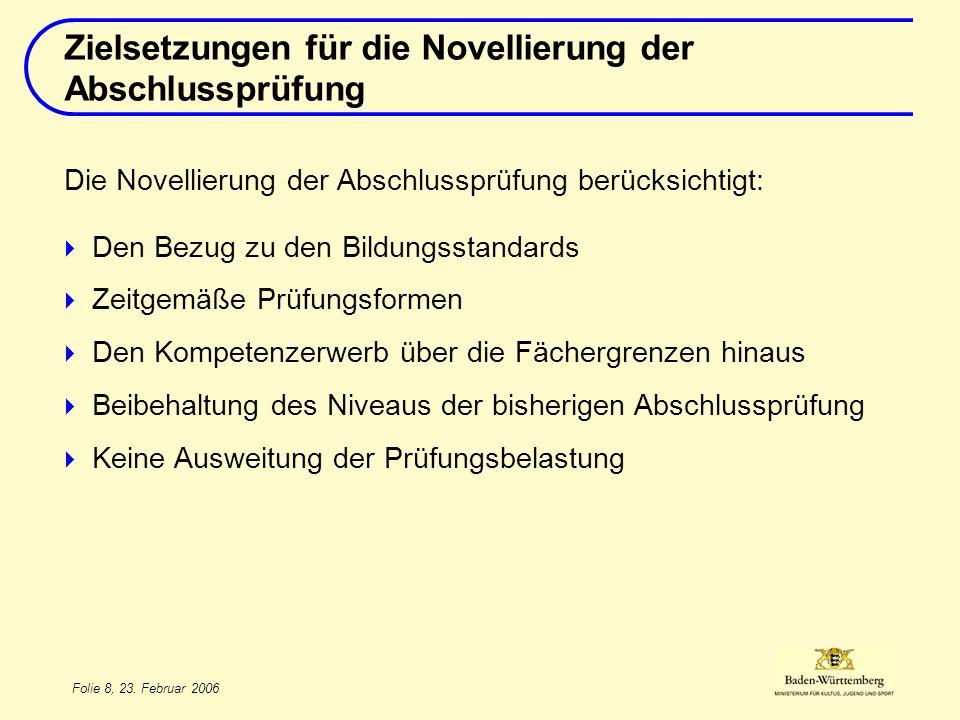 Folie 8, 23. Februar 2006 Die Novellierung der Abschlussprüfung berücksichtigt: Den Bezug zu den Bildungsstandards Zeitgemäße Prüfungsformen Den Kompe
