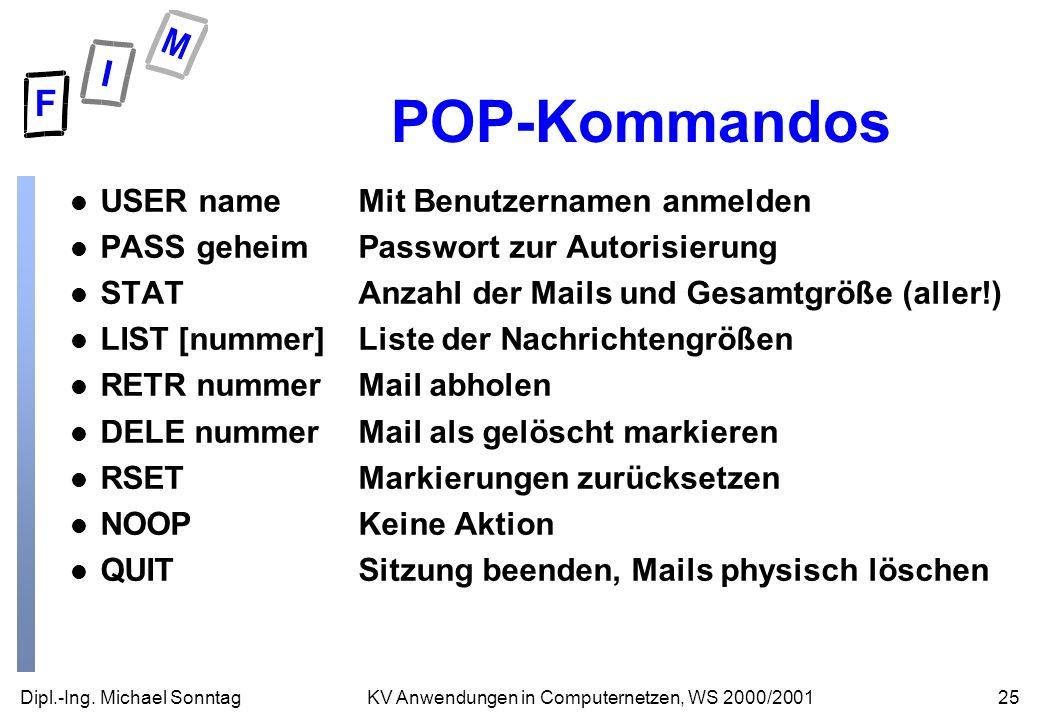 Dipl.-Ing. Michael Sonntag25KV Anwendungen in Computernetzen, WS 2000/2001 POP-Kommandos l USER nameMit Benutzernamen anmelden l PASS geheimPasswort z