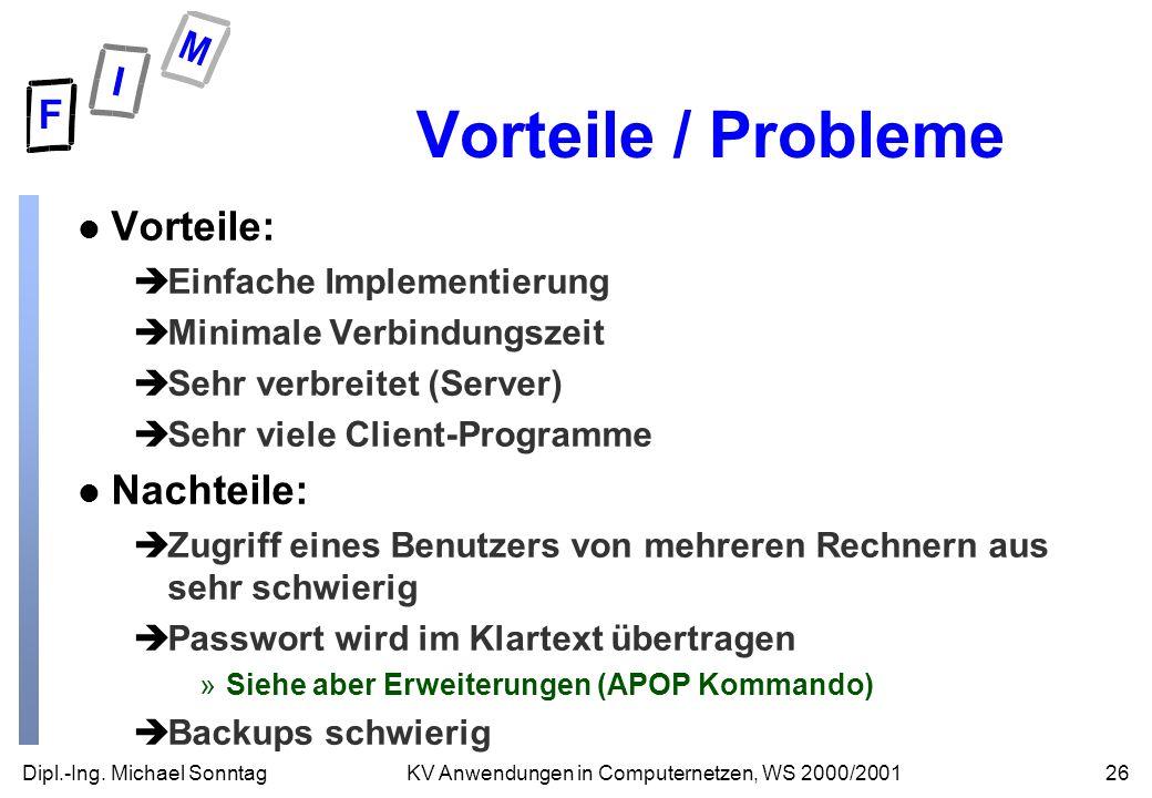 Dipl.-Ing. Michael Sonntag26KV Anwendungen in Computernetzen, WS 2000/2001 Vorteile / Probleme l Vorteile: èEinfache Implementierung èMinimale Verbind