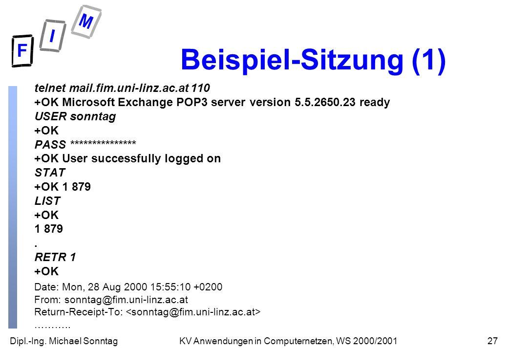 Dipl.-Ing. Michael Sonntag27KV Anwendungen in Computernetzen, WS 2000/2001 Beispiel-Sitzung (1) telnet mail.fim.uni-linz.ac.at 110 +OK Microsoft Excha