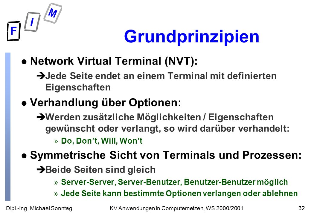 Dipl.-Ing. Michael Sonntag32KV Anwendungen in Computernetzen, WS 2000/2001 Grundprinzipien l Network Virtual Terminal (NVT): èJede Seite endet an eine