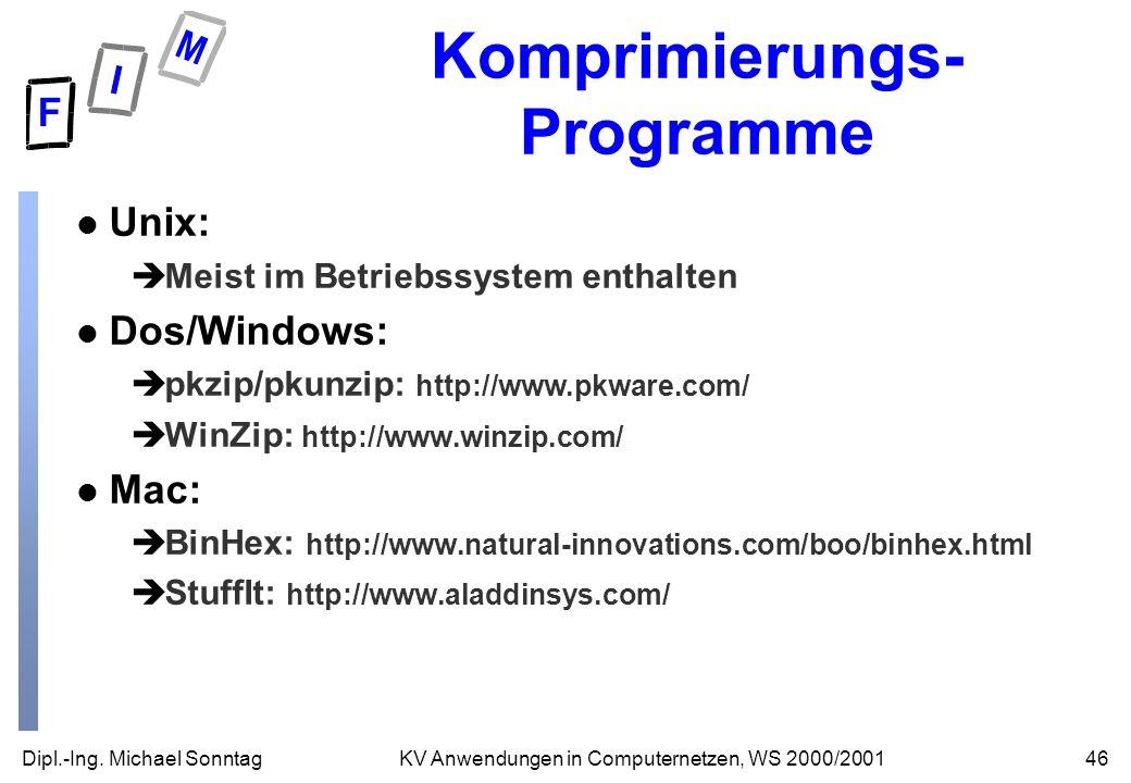 Dipl.-Ing. Michael Sonntag46KV Anwendungen in Computernetzen, WS 2000/2001 Komprimierungs- Programme l Unix: èMeist im Betriebssystem enthalten l Dos/