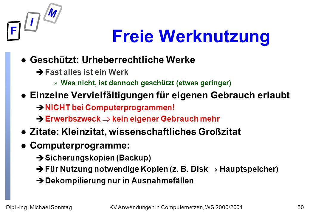 Dipl.-Ing. Michael Sonntag50KV Anwendungen in Computernetzen, WS 2000/2001 Freie Werknutzung l Geschützt: Urheberrechtliche Werke èFast alles ist ein