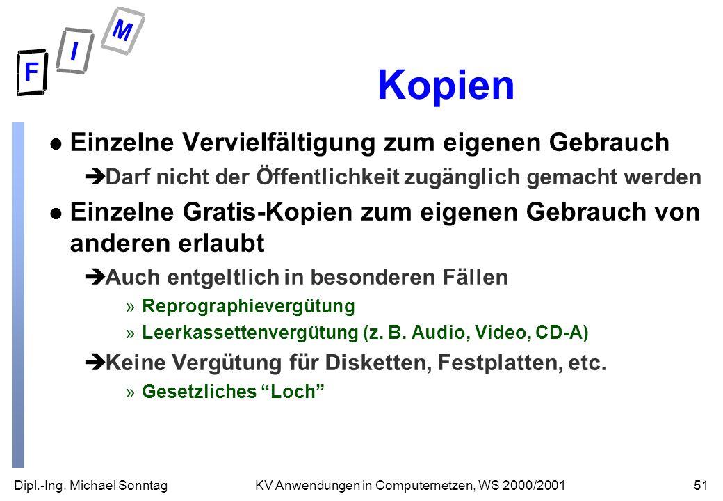 Dipl.-Ing. Michael Sonntag51KV Anwendungen in Computernetzen, WS 2000/2001 Kopien l Einzelne Vervielfältigung zum eigenen Gebrauch èDarf nicht der Öff