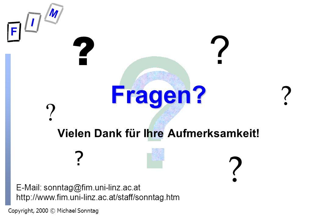 Copyright, 2000 © Michael Sonntag E-Mail: sonntag@fim.uni-linz.ac.at http://www.fim.uni-linz.ac.at/staff/sonntag.htm Fragen? Vielen Dank für Ihre Aufm