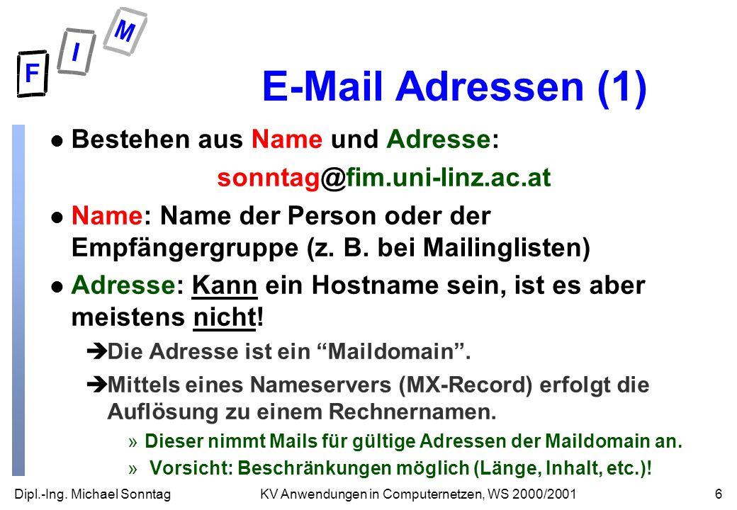 Dipl.-Ing. Michael Sonntag6KV Anwendungen in Computernetzen, WS 2000/2001 E-Mail Adressen (1) l Bestehen aus Name und Adresse: sonntag@fim.uni-linz.ac