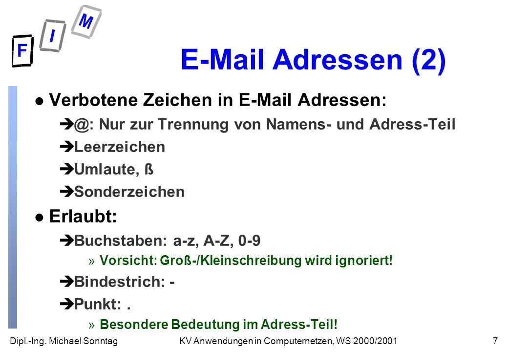 Dipl.-Ing. Michael Sonntag7KV Anwendungen in Computernetzen, WS 2000/2001 E-Mail Adressen (2) l Verbotene Zeichen in E-Mail Adressen: è@: Nur zur Tren