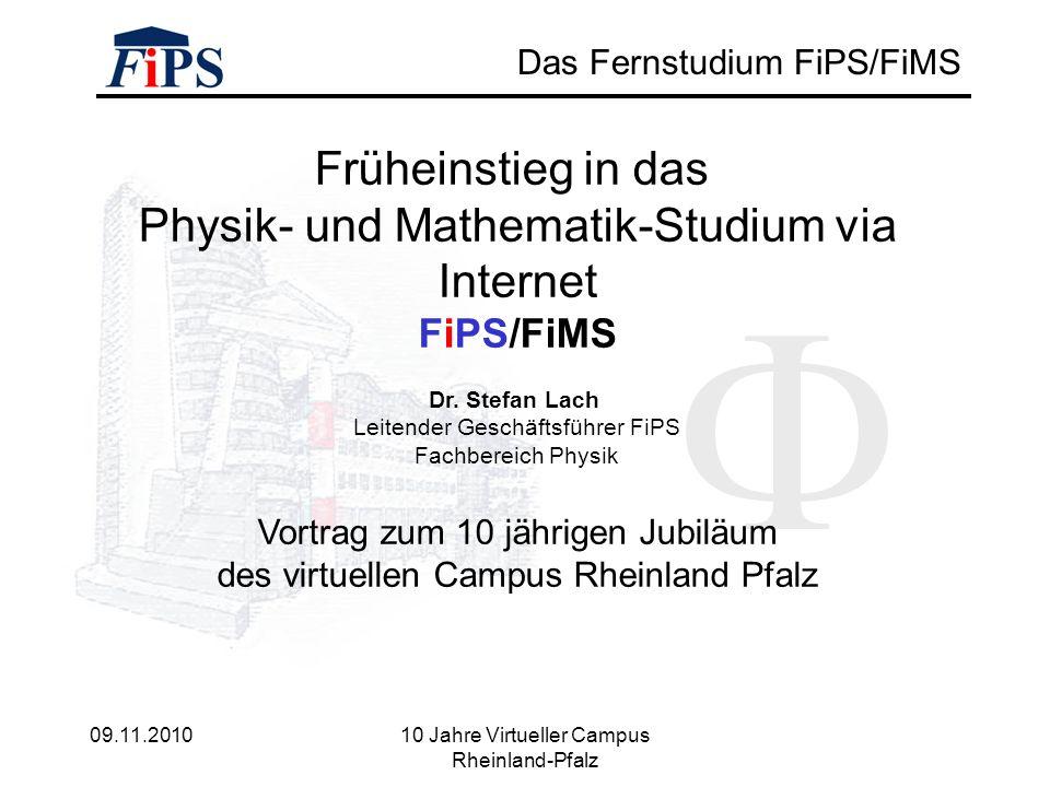 09.11.2010 10 Jahre Virtueller Campus Rheinland-Pfalz Das Fernstudium FiPS/FiMS Früheinstieg in das Physik- und Mathematik-Studium via Internet FiPS/FiMS Dr.